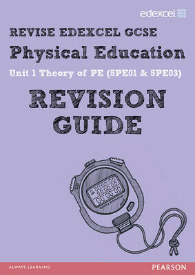 Revise edexcel GCSE physical education. Unit 1 Theory of PE (5PE01 &5PE03) by