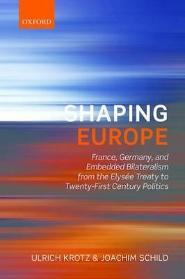 Shaping Europe: France, Germany, and Embedded Bilateralism from the Elysee Treat