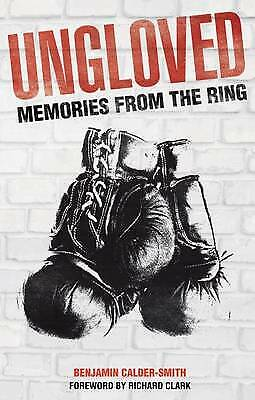 Ungloved: Memories from the Ring (Boxing) by Benjamin Calder-Smith, Book, New