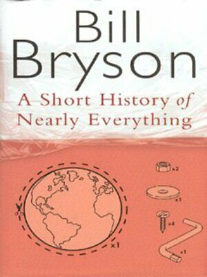 A short history of nearly everything by Bill Bryson (Hardback)