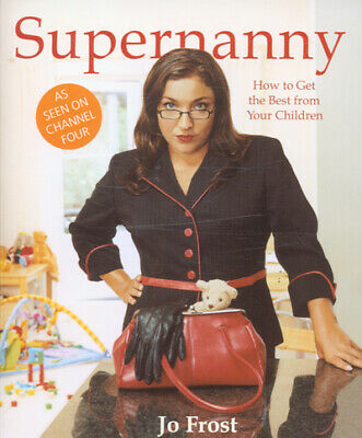 Supernanny: how to get the best from your children by Jo Frost (Paperback)