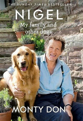 NIGEL: My Family and Other Dogs By Monty Don BESTSELLER 2016 Hardcover Book