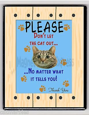 METAL MAGNET Don't Let Cat Out No Matter What It Tells You Humor Cats MAGNET X