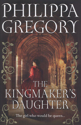 The cousins' war: The kingmaker's daughter by Philippa Gregory (Hardback)