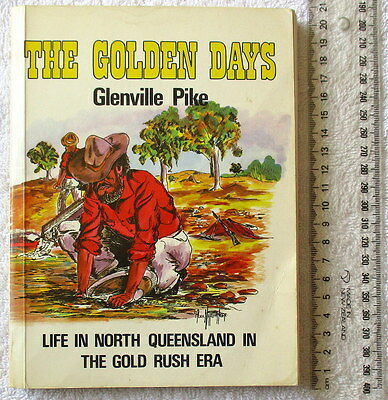 THE GOLDEN DAYS [Pike] Life in North Queensland in the Gold Rush Era 1873-1893
