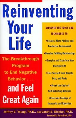 Reinventing your life: the breakthrough program to end negative behavior-- and