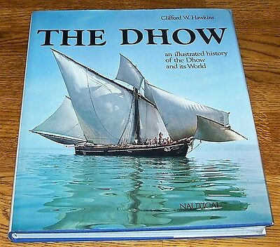 The Dhow An Illustrated History Of The Dhow And Its World Clifford Hawkins 1977