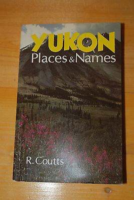 Weeda Literature Yukon: Places & Names by R. Coutts, useful territory reference