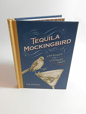 Tequila Mockingbird: Cocktails with a Literary Twist HB