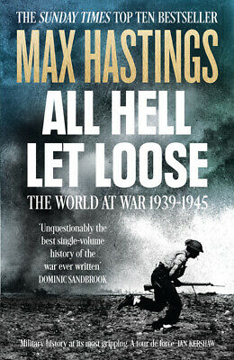 All hell let loose: the world at war, 1939-45 by Max Hastings (Paperback)