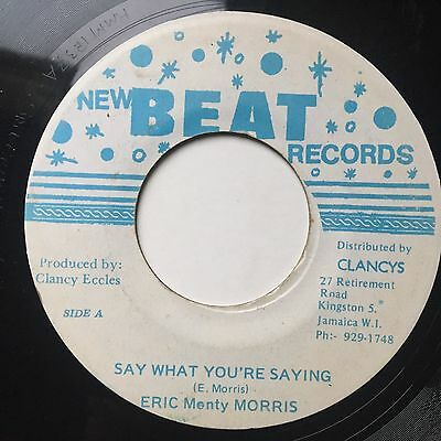 """ERIC MORRIS - Say What You're Saying / Tears In Your Eyes - NEW BEAT JA 7"""""""