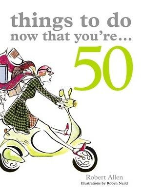 Things to do now that you're 50 by Robert Allen (Paperback)