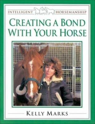 Intelligent horsemanship: Creating a bond with your horse by Kelly Marks
