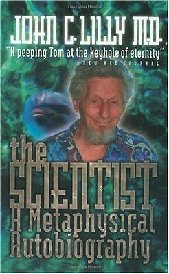 The Scientist: A Metaphysical Autobiography by John C. Lilly 9780914171720
