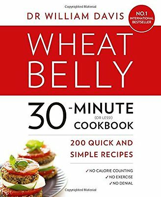Wheat Belly 30-Minute (or Less!) Cookbook: 200 quick and simple recipes,New Cond