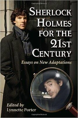 Sherlock Holmes for the 21st Century: Essays on New Adaptations by McFarland...