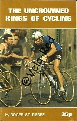 The uncrowned Kings of cycling, by Roger St. Pierre.