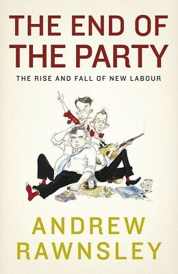 The end of the party by Andrew Rawnsley (Hardback)
