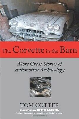 Corvette in the Barn: More Great Stories of Automotive Archaeology Book Manual /