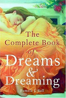 Complete Book of Dreams and Dreaming By Pamela Ball