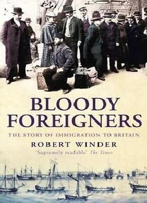 Bloody Foreigners: The Story of Immigration to Britain By Rober .9780349115665