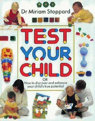 Test your child: how to discover your child's true potential by Miriam Stoppard