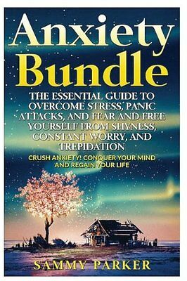 Anxiety: The Essential Guide to Crush Your Anxiety Today: Overcome Stress, Panic