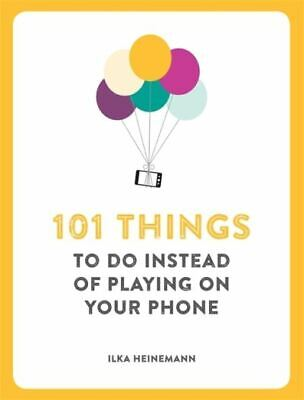 101 things to do instead of playing on your phone by Ilka Heinemann (Paperback)