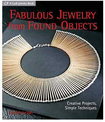 Fabulous Jewelry from Found Objects: Creative Projects