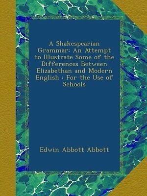 A Shakespearian Grammar: An Attempt to Illustrate Some of the Differences Betwee