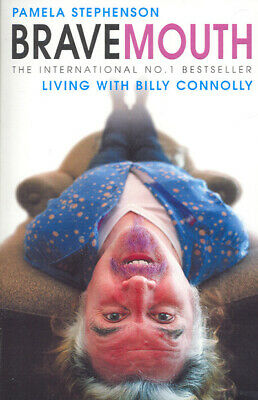 Bravemouth: living with Billy Connolly by Pamela Stephenson Connolly (Paperback)