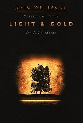 Eric Whitacre: Light and Gold. SATB Sheet Music