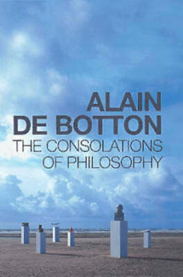The consolations of philosophy by Alain De Botton (Hardback)