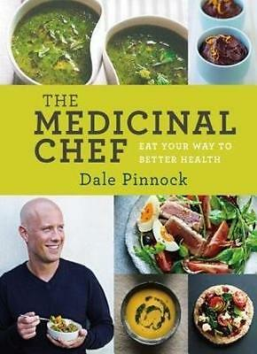[ The Medicinal Chef: Eat Your Way to Better Health By Pinnock, Dale (Author) N