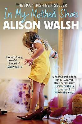 In My Mother's Shoes by Alison Walsh, Book, New (Paperback, 2011)