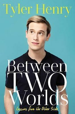 Between Two Worlds : Lessons from the Other Side by Tyler Henry (2016, Hardcover