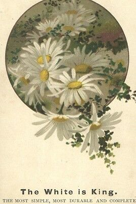 Victorian Trade Card The WHITE is KING Sewing Machine Bouquet of Daisies