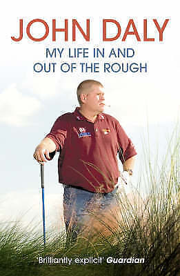 John Daly: My Life In and Out of the Rough by John Daly (Paperback) New Book