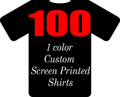 100 Custom Screen Printed T-Shirts Your Logo Any Color Tshirt 1 Side 1 Color Ink