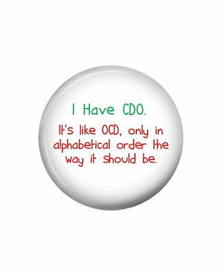 I Have CDO. It's like OCD, only in alpha order....  Button pin - New