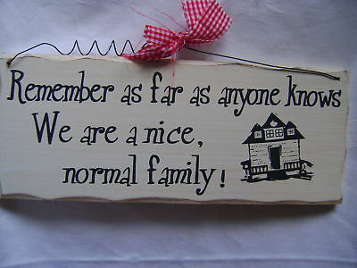 New Wooden Sign 'remember As Far As Anyone Knows We Are A Nice Normal Family'