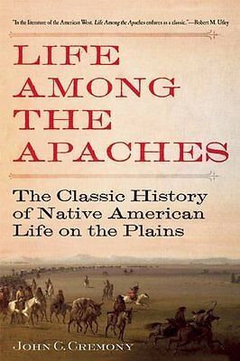 LIFE AMONG THE APACHE Classic History of Native American Life on the Plains Book