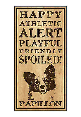 Wood Dog Breed Personality Sign - Spoiled Papillon - Home, Office, Gift