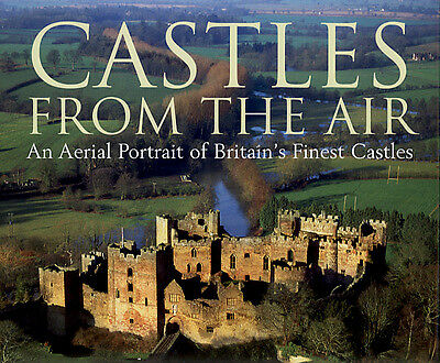Castles from the air: an aerial portrait of Britain's finest castles by Paul