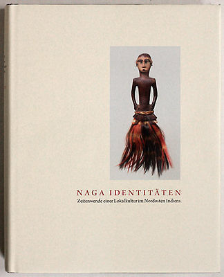 NAGA IDENTITIES Tribal Art book, reference work on Naga people, German edition