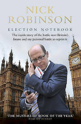 Nick Robinson's Election Notebook: The Inside Story of the-ExLibrary