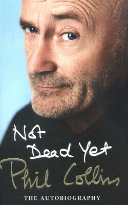 Not dead yet: the autobiography by Phil Collins (Hardback)