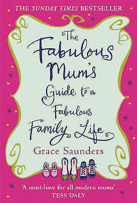 The Fabulous Mum's Guide to a Fabulous Family Life by Grace Saunders, New Book