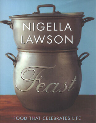 Feast: food that celebrates life by Nigella Lawson (Hardback)