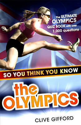 So You Think You Know the Olympics by Gifford, Clive